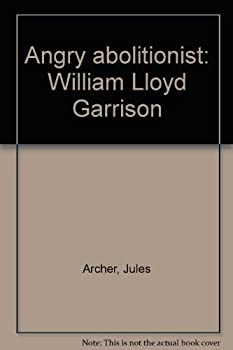 Angry abolitionist: William Lloyd Garrison 0671321838 Book Cover
