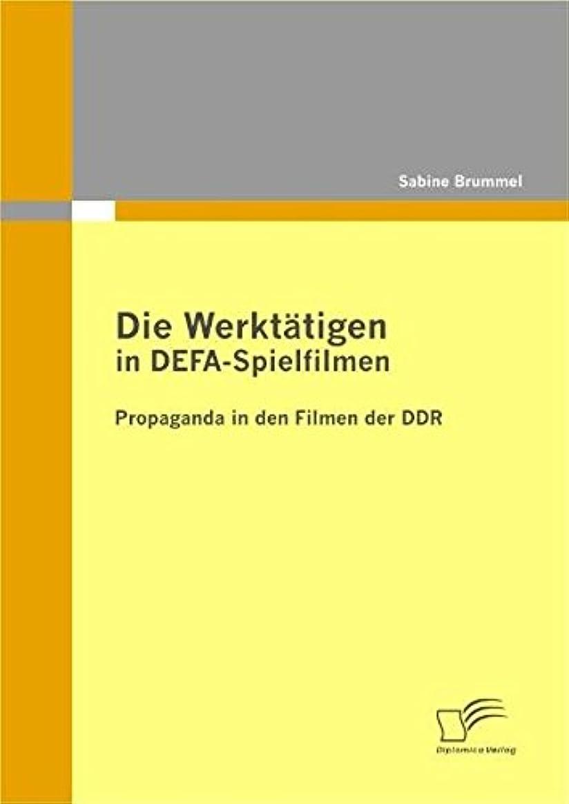 反論者障害るDie Werktaetigen in DEFA-Spielfilmen: Propaganda in den Filmen der DDR