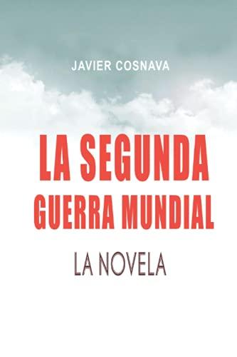 LA SEGUNDA GUERRA MUNDIAL, la novela (2ª Guerra Mundial novelada)