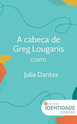 A Cabeça de Greg Louganis: Conto Coleção Identidade