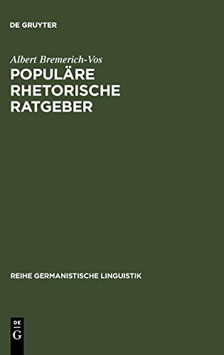 Populäre rhetorische Ratgeber: historisch-systematische Untersuchungen (Reihe Germanistische Linguistik, 112, Band 112)