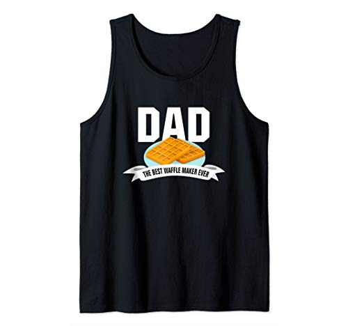 Dad Shirt Best Waffle Maker Ever Father's Day Gift Shirt Tank Top