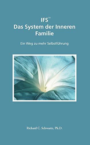 IFS Das System der Inneren Familie: Ein Weg zu mehr Selbstführung