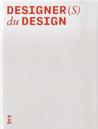 Designer(s) du Design: Créations, pratiques et méthodes de conception des 60 plus grands designers français contemporains