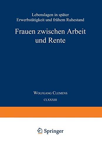 Frauen zwischen Arbeit und Rente: Lebenslagen in spater Erwerbstatigkeit und fruhem Ruhestand (Studien zur Sozialwissenschaft) (German Edition): ... zur Sozialwissenschaft (183), Band 183)