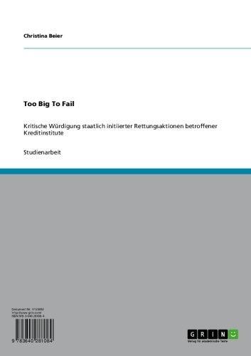Too Big To Fail: Kritische Würdigung staatlich initiierter Rettungsaktionen betroffener Kreditinstitute (German Edition)