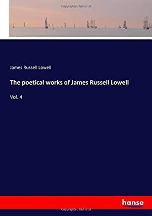 The poetical works of James Russell Lowell: Vol. 4