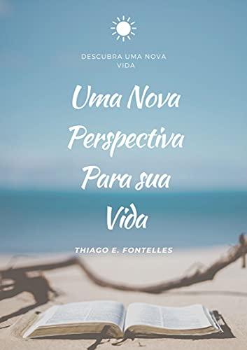 Uma Nova Perspectiva Para Sua Vida: Viva Mais Feliz Compreendendo Uma Nova...