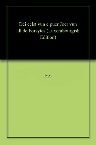 Déi eelst vun e puer Joer vun all de Forsytes (Luxembourgish Edition)