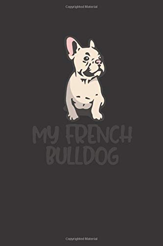 my french bulldog: small lined I love My Dog Breed Notebook / Travel Journal to write in (6'' x 9'') 120 pages