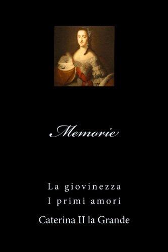Memorie di Caterina II: La giovinezza - I primi amori