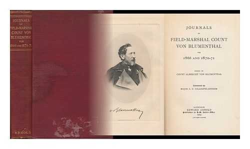 Journals of Field-Marshall Count Von Blumenthal for 1866 and 1870-71; Edited by Count Albrecht Von Blumenthal; Translated by Major A. D. Gillespie-Addison
