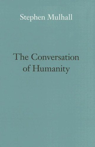 Mulhall, S: The Conversation of Humanity (Page Barbour Lectures For 2005)