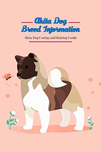 Akita Dog Breed Information: Akita Dog Caring and Raising Guide: Father's Day...
