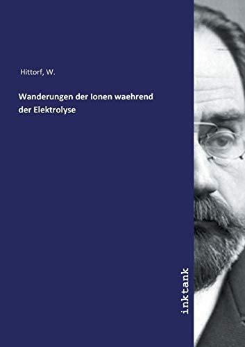 Hittorf, W: Wanderungen der Ionen waehrend der Elektrolyse