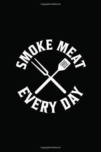 Smoke Meat Every Day: Grillen Rezeptbuch Notizbuch Für Grillmeister Und Bbq Fans | Grillkochbuch Kochbuch Tagebuch | 6X9 Zoll (Ca. Din A5) Mit 120 Linierten Seiten, Softcover Mit Matt.