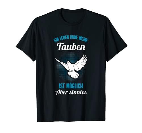 Ohne meine Tauben   Taubenzüchter Brieftauben Tauben T-Shirt