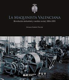 La Maquinista Valenciana. Revolución Industrial y cambio social, 1834-1955