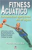 Fitness acuático : fantásticos ejercicios en el agua