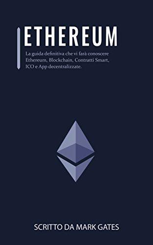 Ethereum: La guida definitiva che vi farà conoscere Ethereum, Blockchain,...
