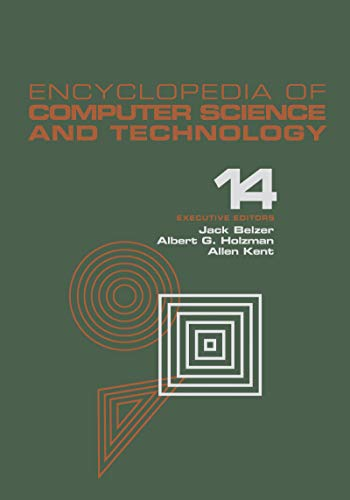 Encyclopedia of Computer Science and Technology: Volume 14 - Very Large Data Base Systems to Zero-Memory and Markov Information Source (Encyclopedia of ... & Technology Book 17) (English Edition)