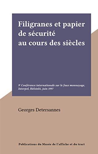Filigranes et papier de sécurité au cours des siècles: 9e Conférence internationale sur le faux monnayage, Interpol, Helsinki, juin 1997 (French Edition)