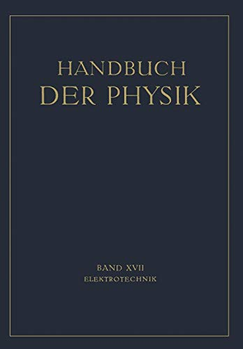 Elektrotechnik (Handbuch der Physik) (German Edition) (Handbuch der Physik (17), Band 17)