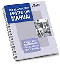 ACE Health Coach Master the Manual: A Study Guide To Accompany the ACE Health Coach Manual