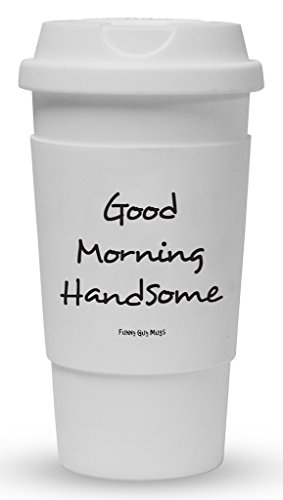 Funny Guy Mugs Good Morning Handsome Travel Tumbler With Removable Insulated Silicone Sleeve, White, 16-Ounce