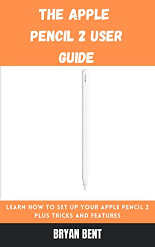 The Apple Pencil 2 User Guide : Learn How To Set Up Your Apple Pencil 2 Plus Tricks and Features (English Edition)