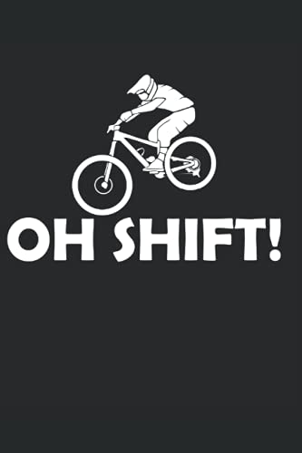 Mountain Bike Logbook: Mountain Bike Log book With Funny Quote saying Oh Shift! Gift For Mountain Biker or Mountain Bike Rider Men and Women. 6x9 in, 120 Pages