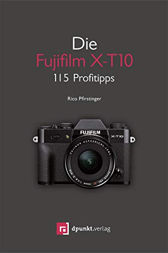 Die Fujifilm X-T10: 115 Profitipps
