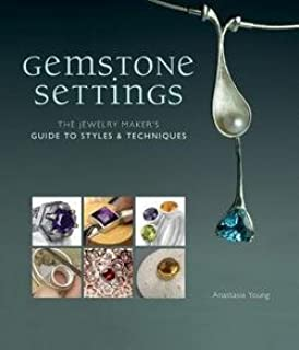 Anastasia Young: Gemstone Settings : The Jewelry Maker's Guide to Styles & Techniques (Hardcover); 2012 Edition