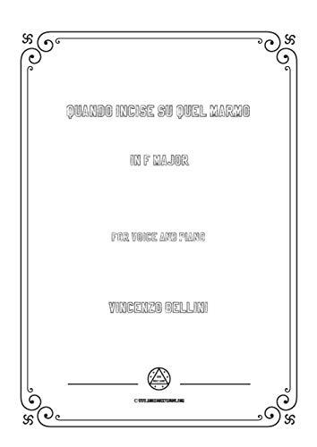Bellini-Quando incise su quel marmo in F Major,for voice and piano (Italian Edition)