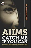 AIIMS 窶 Catch Me If You Can A sensational thought provoking and emotional novel