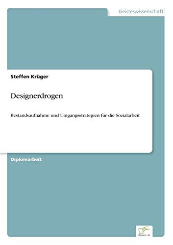Designerdrogen: Bestandsaufnahme und Umgangsstrategien für die Sozialarbeit