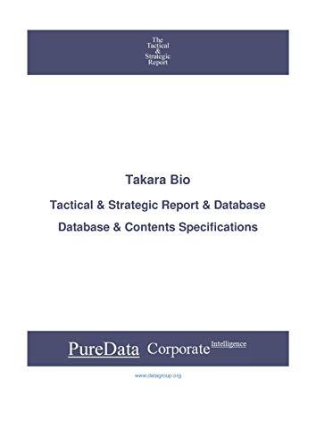 Takara Bio: Tactical & Strategic Database Specifications Japan Tokyo perspectives (Tactical & Strategic Japan Book 40709)