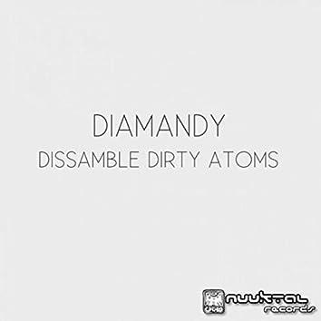 Dissamble Dirty Atoms