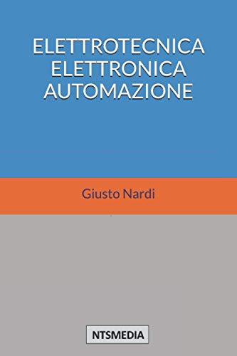 ELETTROTECNICA ELETTRONICA AUTOMAZIONE: compendio di: elettrotecnica, elettronica, automazione, telecomunicazioni, apparati per la navigazione, impianti ferroviari, navali, aeronautici