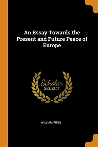 An Essay Towards the Present and Future Peace of Europe