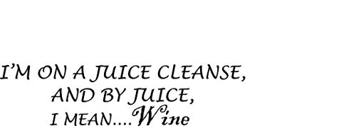 I'm on a Juice Cleanse And By Juice I mean Wine Quote - Wall Decor Vinyl Decal Decals For Walls And Bedrooms - Funny Healthy Diet Quotes - Liquid Diets Juicing Health Funny Best Sell Size 10x20 inch