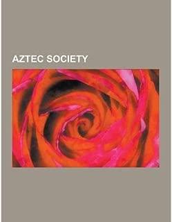 [ Aztec Society: Human Sacrifice in Aztec Culture, Aztec Religion, Aztec Cuisine, Aztec Use of Entheogens, Pochteca, Tzompantli, Nopal, Source Wikipedia ( Author ) ] { Paperback } 2013