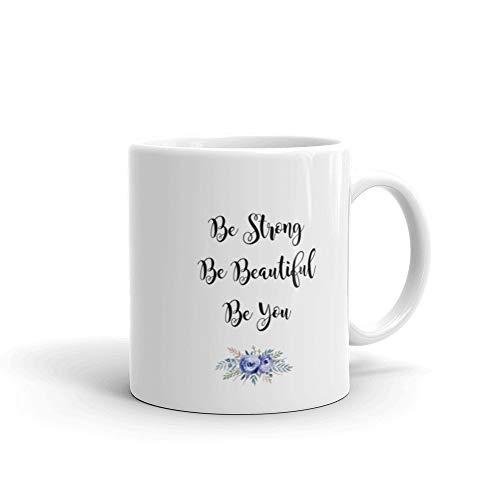 Taza de café divertida, inspiradora, frase inspiradora, Be Strong Be Beautiful Be You Travel Taza de café para hombres y mujeres, taza de té de cerámica de 11 onzas