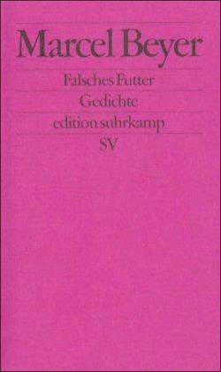 Falsches Futter: Gedichte (edition suhrkamp) von Marcel Beyer (27. Januar 1997) Taschenbuch