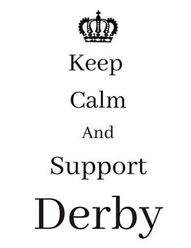 Keep Calm And Support Derby: Derby Notebook/ journal/ Notepad/ Diary For Fans. Men, Boys, Women, Girls And Kids | 100 Black Lined Pages | 8.5 x 11 inches | A4