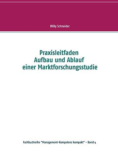 Praxisleitfaden Aufbau und Ablauf einer Marktforschungsstudie (Fachbuchreihe