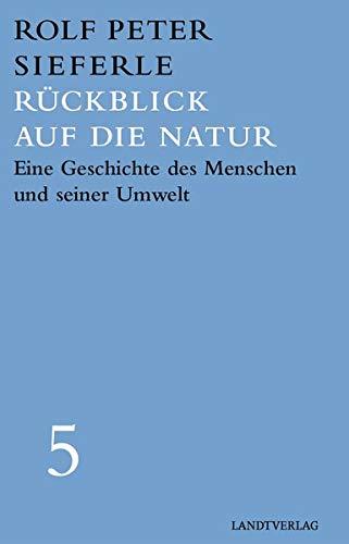 Rückblick auf die Natur: Eine Geschichte des Menschen und seiner Umwelt (Landt Verlag)