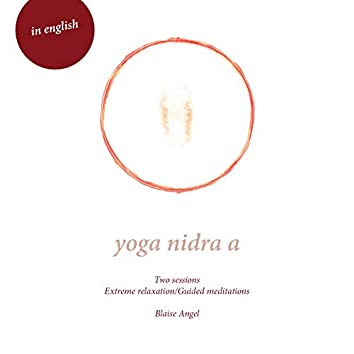 Yoga nidra a (English Version, Extreme Relaxtian and Guided Meditations)