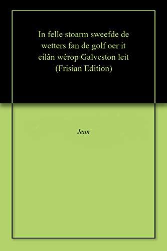 In felle stoarm sweefde de wetters fan de golf oer it eilân wêrop Galveston leit (Frisian Edition)