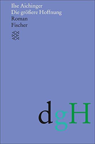 Die größere Hoffnung: Roman (Ilse Aichinger, Werke in acht Bänden (Taschenbuchausgabe) 11041)
